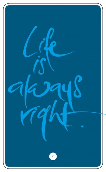 LIFE IS ALWAYS RIGHT.