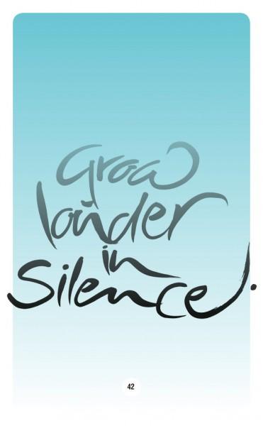 GROW LOUDER IN SILENCE.