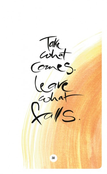 TAKE WHAT COMES. LEAVE WHAT FALLS.