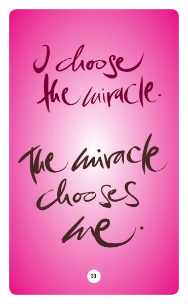 I CHOOSE THE MIRACLE. THE MIRACLE CHOOSES ME.